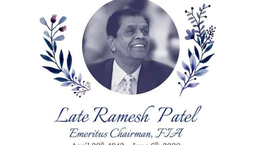 Ramesh Patel's legacy lives on Ramesh Patel Chairman Emeritus, FIA. April 20th, 1942-June 6th, 2020